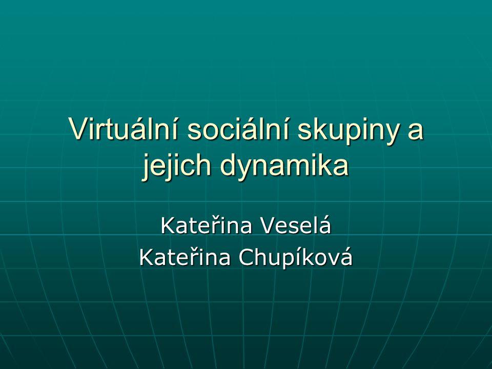 Virtuální sociální skupiny a jejich dynamika Kateřina Veselá Kateřina Chupíková