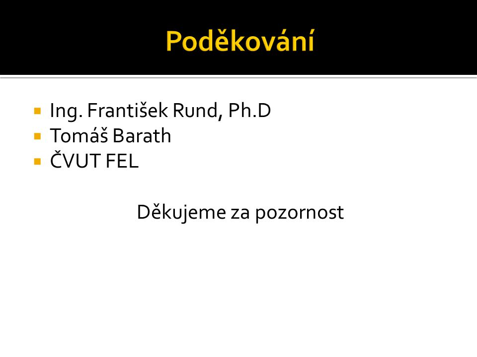  Ing. František Rund, Ph.D  Tomáš Barath  ČVUT FEL Děkujeme za pozornost