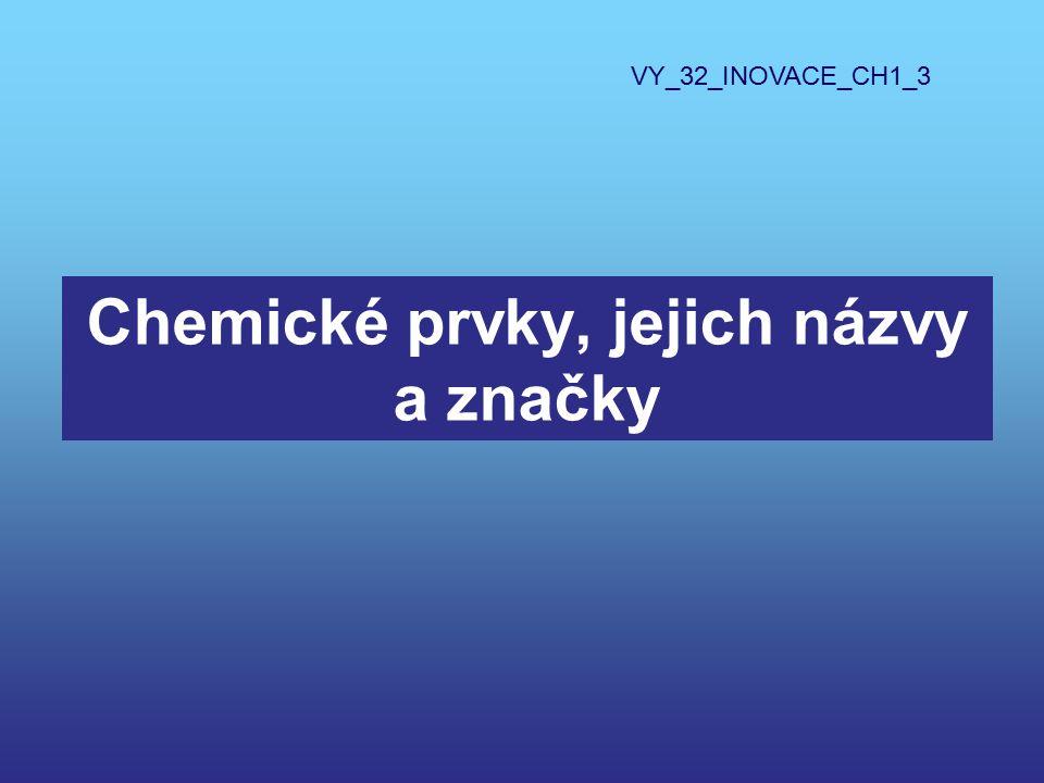 Chemické prvky, jejich názvy a značky VY_32_INOVACE_CH1_3