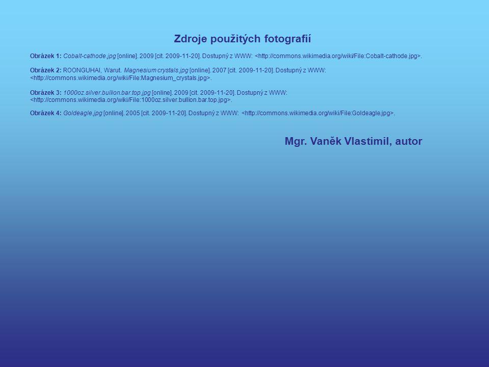 Zdroje použitých fotografií Obrázek 1: Cobalt-cathode.jpg [online]. 2009 [cit. 2009-11-20]. Dostupný z WWW:. Obrázek 2: ROONGUHAI, Warut. Magnesium cr