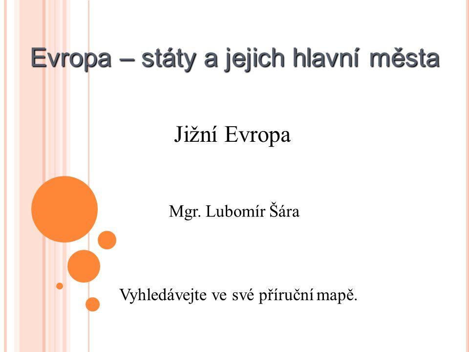 Identifikátor materiálu: Přírodní vědy - 1/28 Anotace Státy Evropy a jejich hlavní města – žák vyhledá státy jižní Evropy a jejich hlavní města, vyhledá o nich informace Autor Mgr.