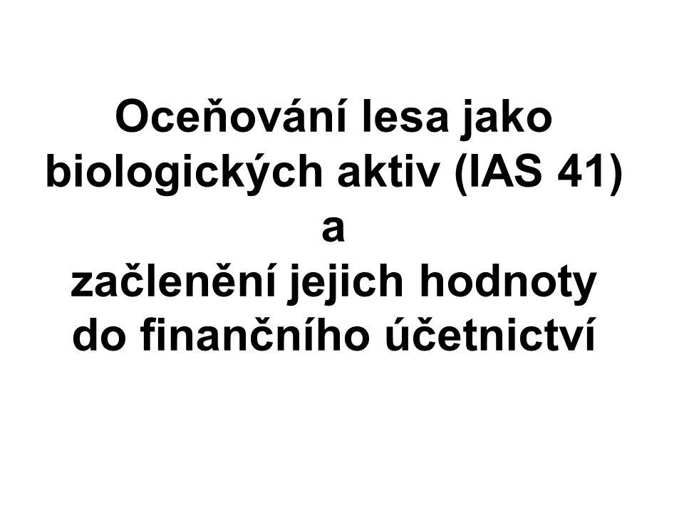 Oceňování lesa jako biologických aktiv (IAS 41) a začlenění jejich hodnoty do finančního účetnictví