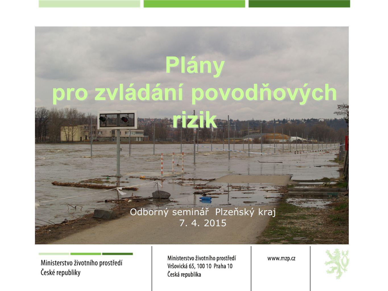 Plány pro zvládání povodňových rizik Odborný seminář Plzeňský kraj 7. 4. 2015