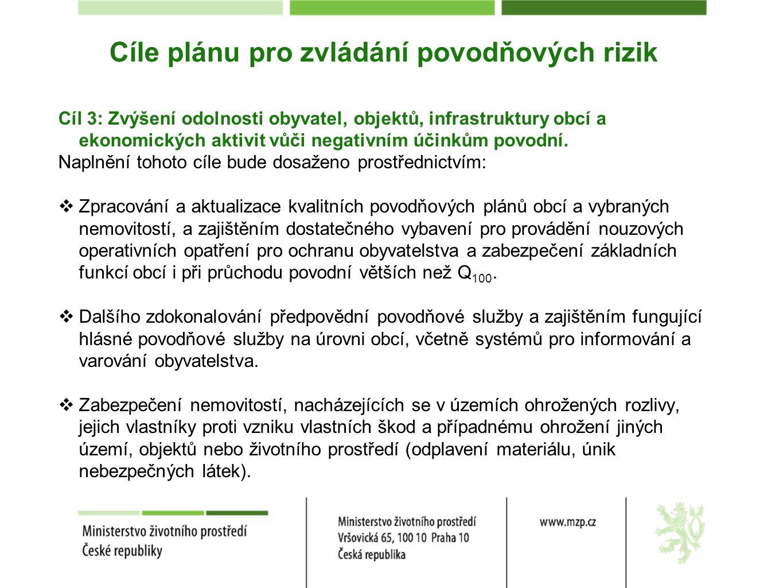 Cíle plánu pro zvládání povodňových rizik Cíl 3: Zvýšení odolnosti obyvatel, objektů, infrastruktury obcí a ekonomických aktivit vůči negativním účink