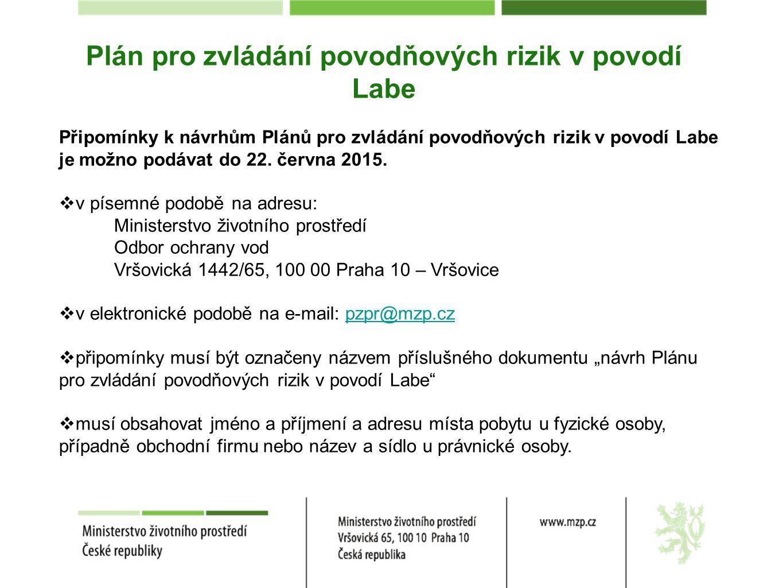 Plán pro zvládání povodňových rizik v povodí Labe Připomínky k návrhům Plánů pro zvládání povodňových rizik v povodí Labe je možno podávat do 22. červ