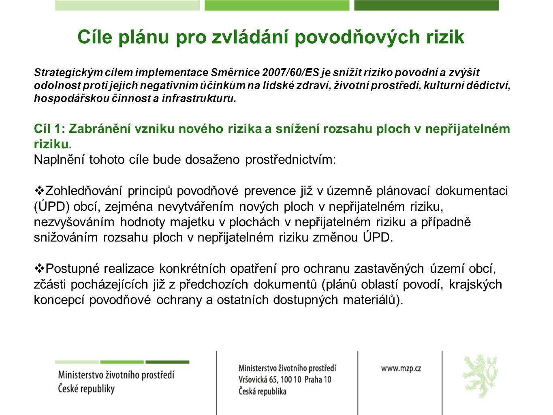 Cíle plánu pro zvládání povodňových rizik Strategickým cílem implementace Směrnice 2007/60/ES je snížit riziko povodní a zvýšit odolnost proti jejich