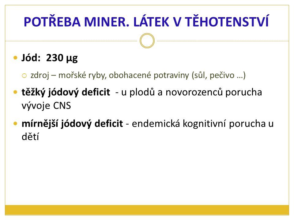 Jód: 230 μg  zdroj – mořské ryby, obohacené potraviny (sůl, pečivo …) těžký jódový deficit - u plodů a novorozenců porucha vývoje CNS mírnější jódový