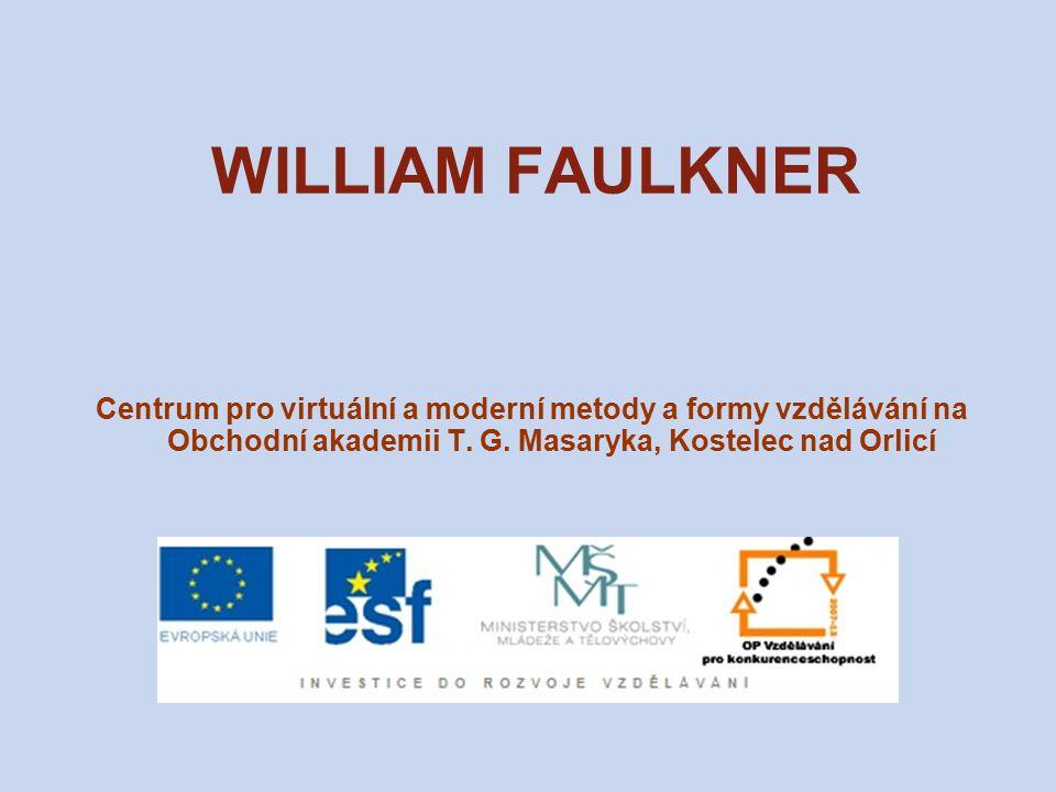 WILLIAM FAULKNER (1897–1962) americký prozaik a scénárista nositel Nobelovy ceny za literaturu (1949) z rodiny jižanských plantážníků setkával se s prostředím bělošské aristokracie z doby otroctví, s černošskými otroky za 1.