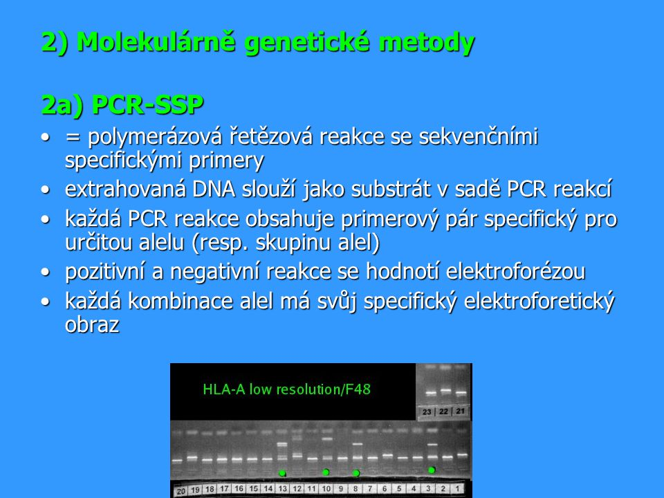 2) Molekulárně genetické metody 2a) PCR-SSP = polymerázová řetězová reakce se sekvenčními specifickými primery= polymerázová řetězová reakce se sekven