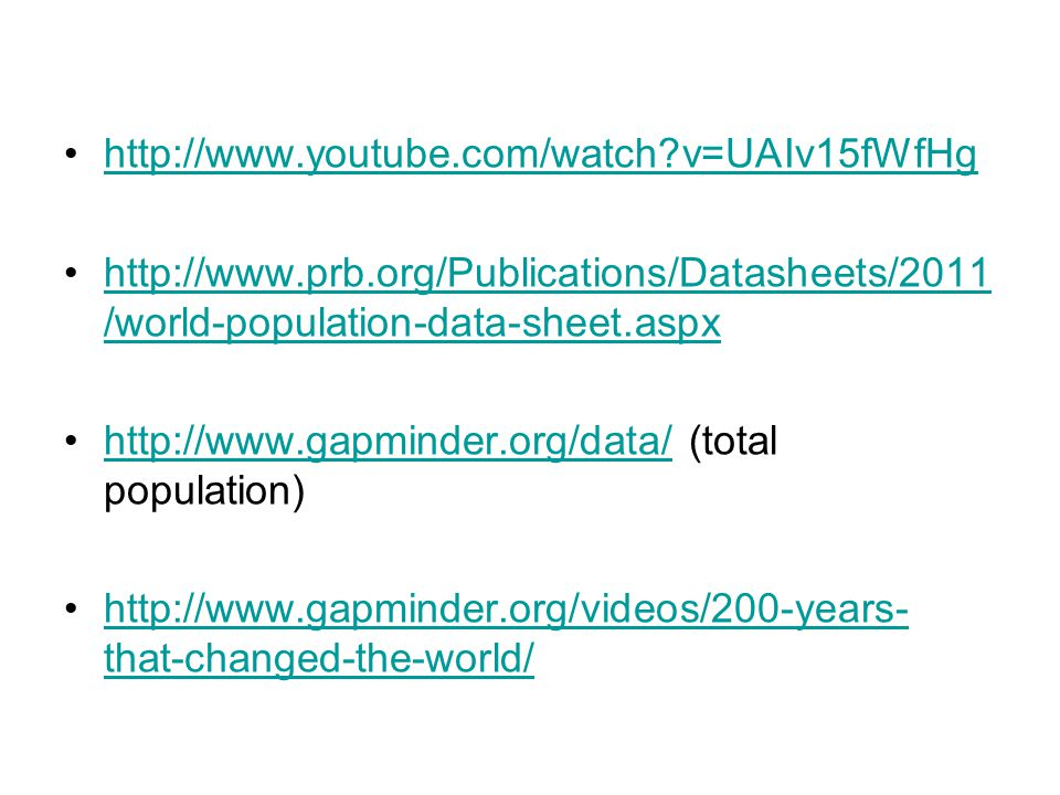 http://www.youtube.com/watch?v=UAIv15fWfHg http://www.prb.org/Publications/Datasheets/2011 /world-population-data-sheet.aspxhttp://www.prb.org/Publica