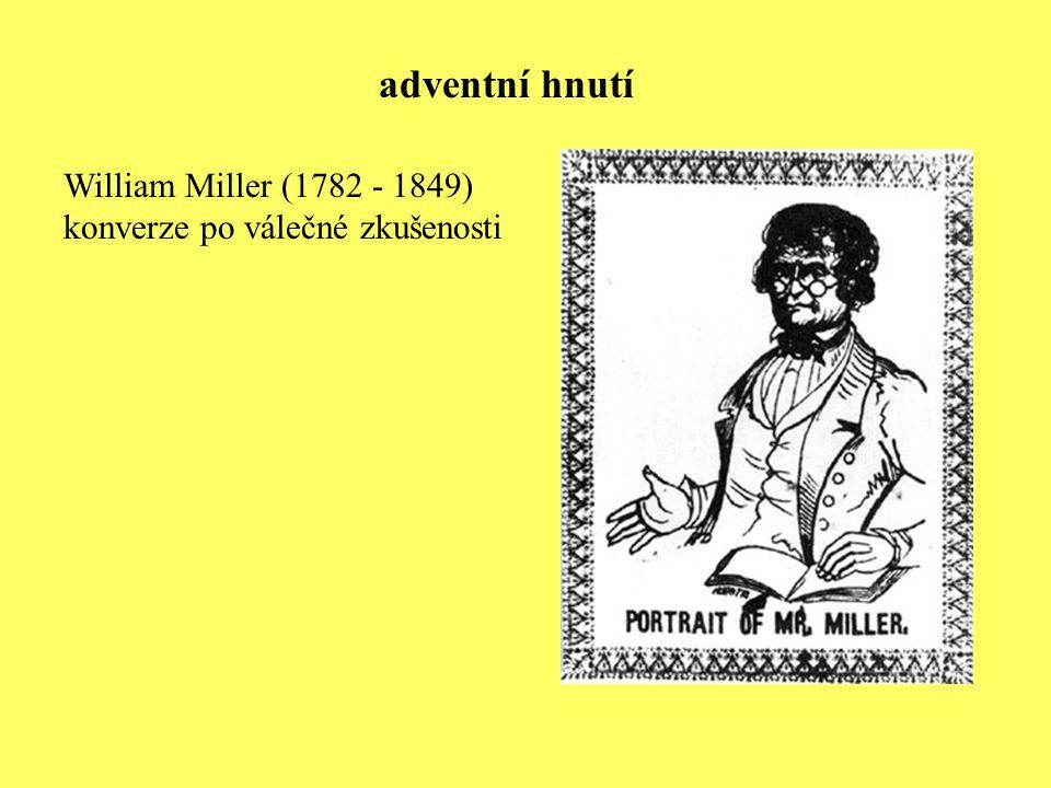 William Miller (1782 - 1849) konverze po válečné zkušenosti adventní hnutí