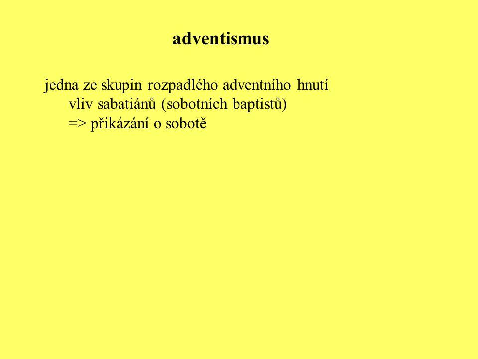 jedna ze skupin rozpadlého adventního hnutí vliv sabatiánů (sobotních baptistů) => přikázání o sobotě adventismus
