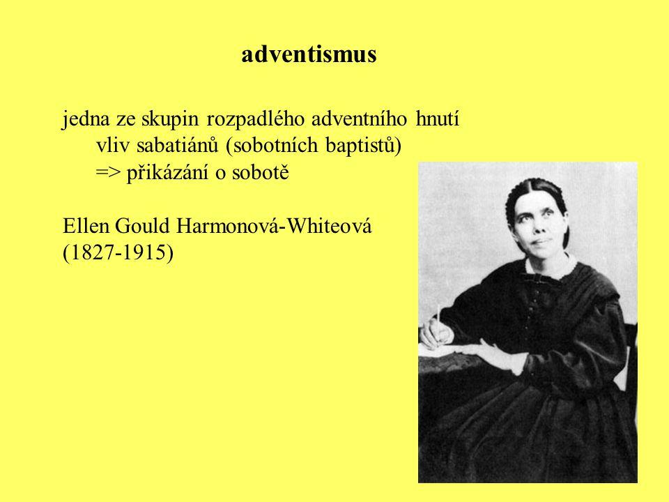jedna ze skupin rozpadlého adventního hnutí vliv sabatiánů (sobotních baptistů) => přikázání o sobotě Ellen Gould Harmonová-Whiteová (1827-1915) adven