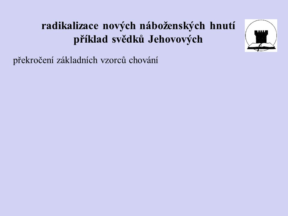 radikalizace nových náboženských hnutí příklad svědků Jehovových překročení základních vzorců chování