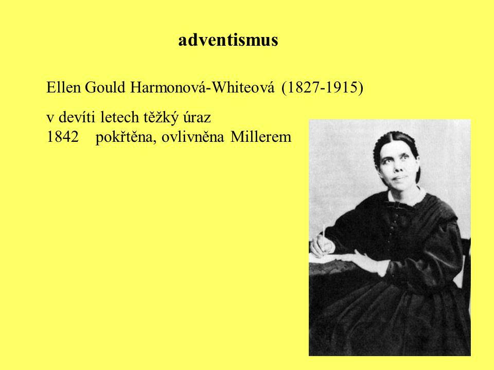 Ellen Gould Harmonová-Whiteová (1827-1915) v devíti letech těžký úraz 1842pokřtěna, ovlivněna Millerem adventismus