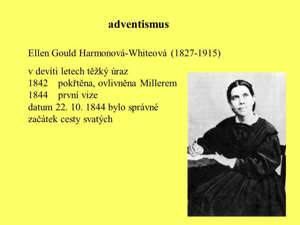Ellen Gould Harmonová-Whiteová (1827-1915) v devíti letech těžký úraz 1842pokřtěna, ovlivněna Millerem 1844 první vize datum 22. 10. 1844 bylo správné