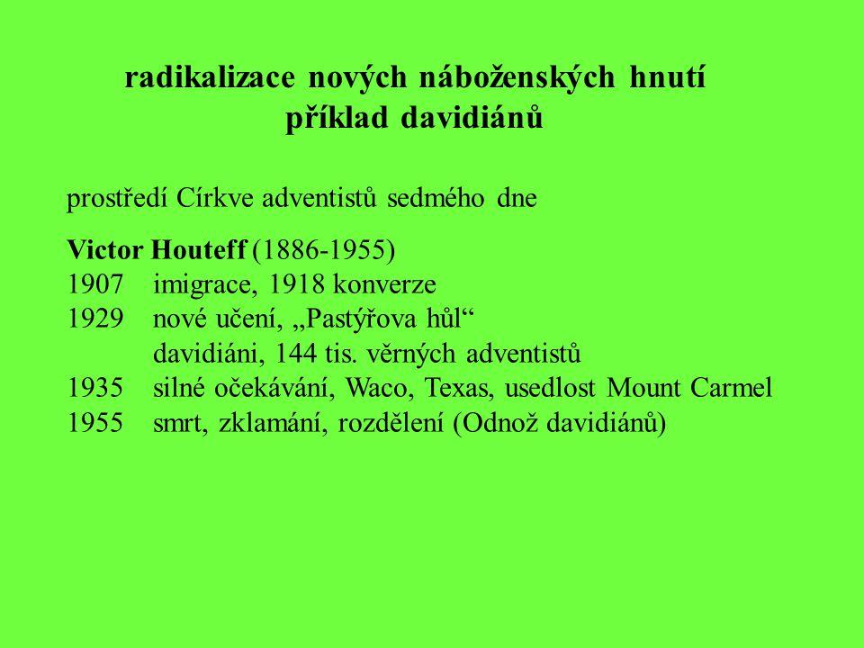 radikalizace nových náboženských hnutí příklad davidiánů prostředí Církve adventistů sedmého dne Victor Houteff (1886-1955) 1907 imigrace, 1918 konver
