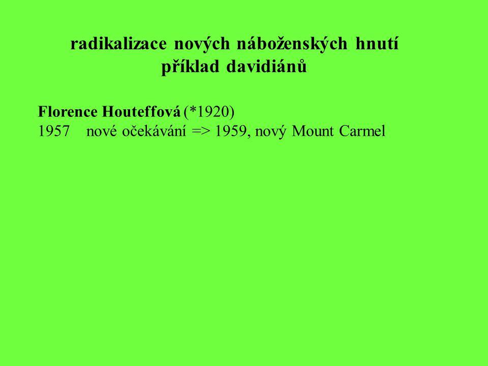 radikalizace nových náboženských hnutí příklad davidiánů Florence Houteffová (*1920) 1957nové očekávání => 1959, nový Mount Carmel
