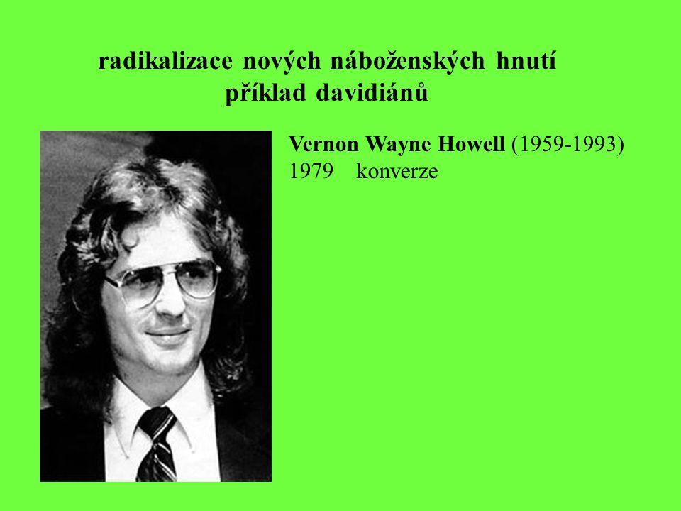 radikalizace nových náboženských hnutí příklad davidiánů Vernon Wayne Howell (1959-1993) 1979konverze