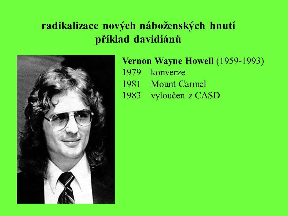 radikalizace nových náboženských hnutí příklad davidiánů Vernon Wayne Howell (1959-1993) 1979konverze 1981 Mount Carmel 1983 vyloučen z CASD