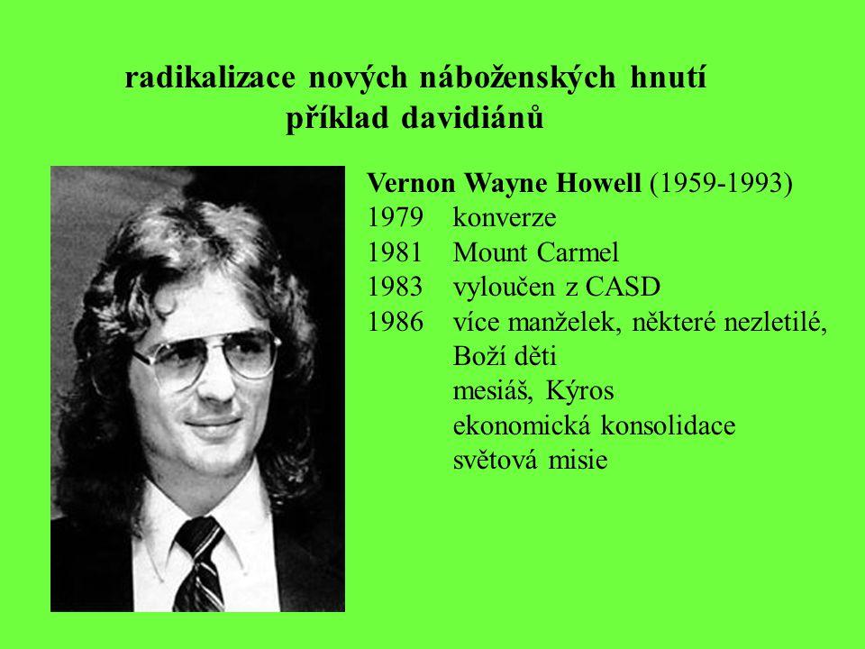 radikalizace nových náboženských hnutí příklad davidiánů Vernon Wayne Howell (1959-1993) 1979konverze 1981 Mount Carmel 1983 vyloučen z CASD 1986více