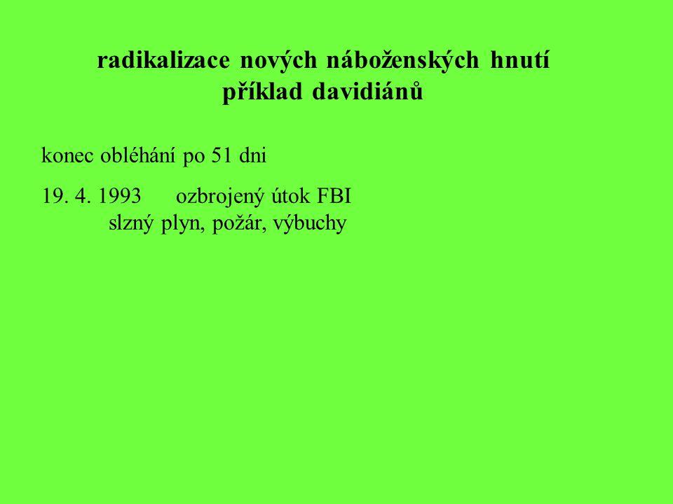 radikalizace nových náboženských hnutí příklad davidiánů konec obléhání po 51 dni 19. 4. 1993ozbrojený útok FBI slzný plyn, požár, výbuchy