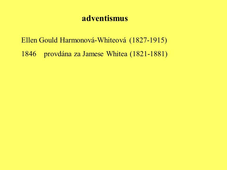 Ellen Gould Harmonová-Whiteová (1827-1915) 1846 provdána za Jamese Whitea (1821-1881) adventismus