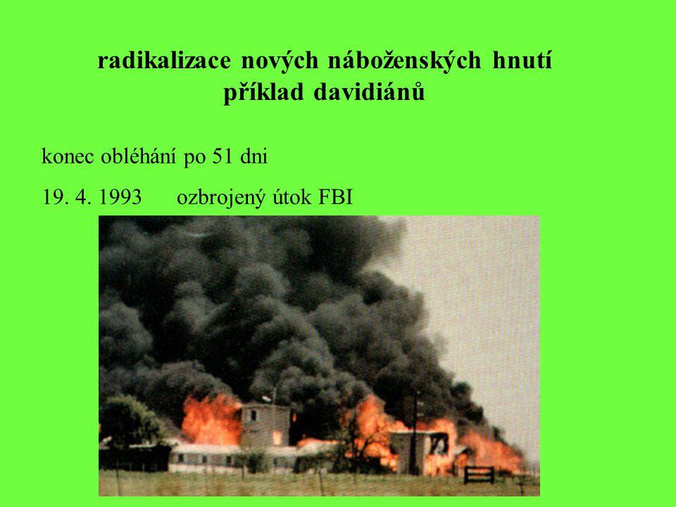 radikalizace nových náboženských hnutí příklad davidiánů konec obléhání po 51 dni 19. 4. 1993ozbrojený útok FBI