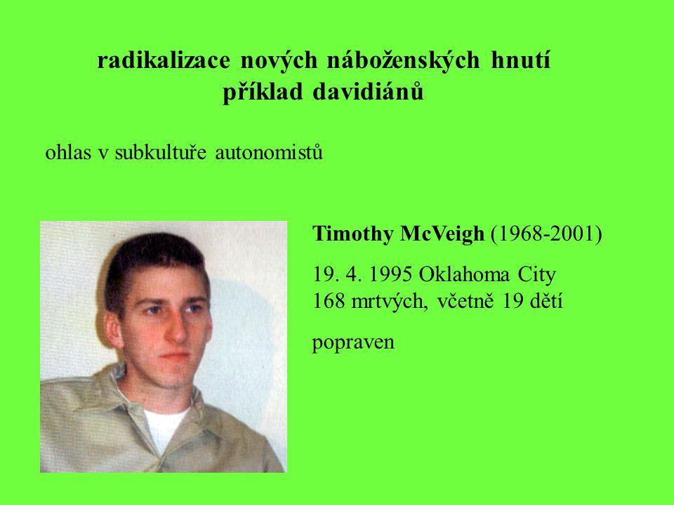 radikalizace nových náboženských hnutí příklad davidiánů ohlas v subkultuře autonomistů Timothy McVeigh (1968-2001) 19. 4. 1995 Oklahoma City 168 mrtv