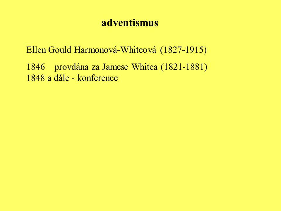 Ellen Gould Harmonová-Whiteová (1827-1915) 1846 provdána za Jamese Whitea (1821-1881) 1848 a dále - konference adventismus