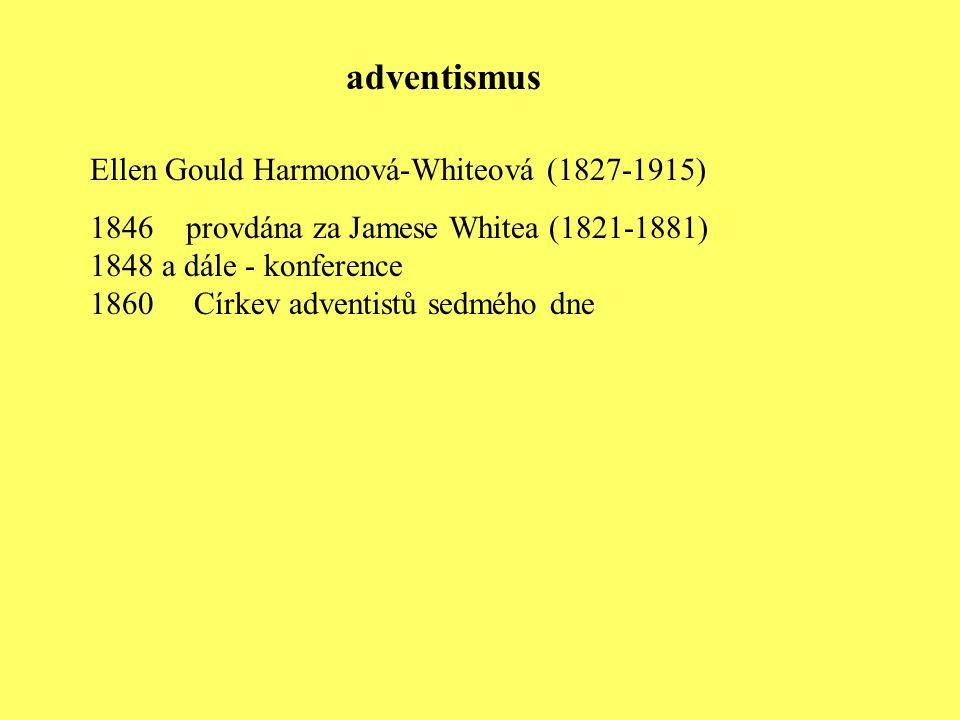 Ellen Gould Harmonová-Whiteová (1827-1915) 1846 provdána za Jamese Whitea (1821-1881) 1848 a dále - konference 1860 Církev adventistů sedmého dne adve