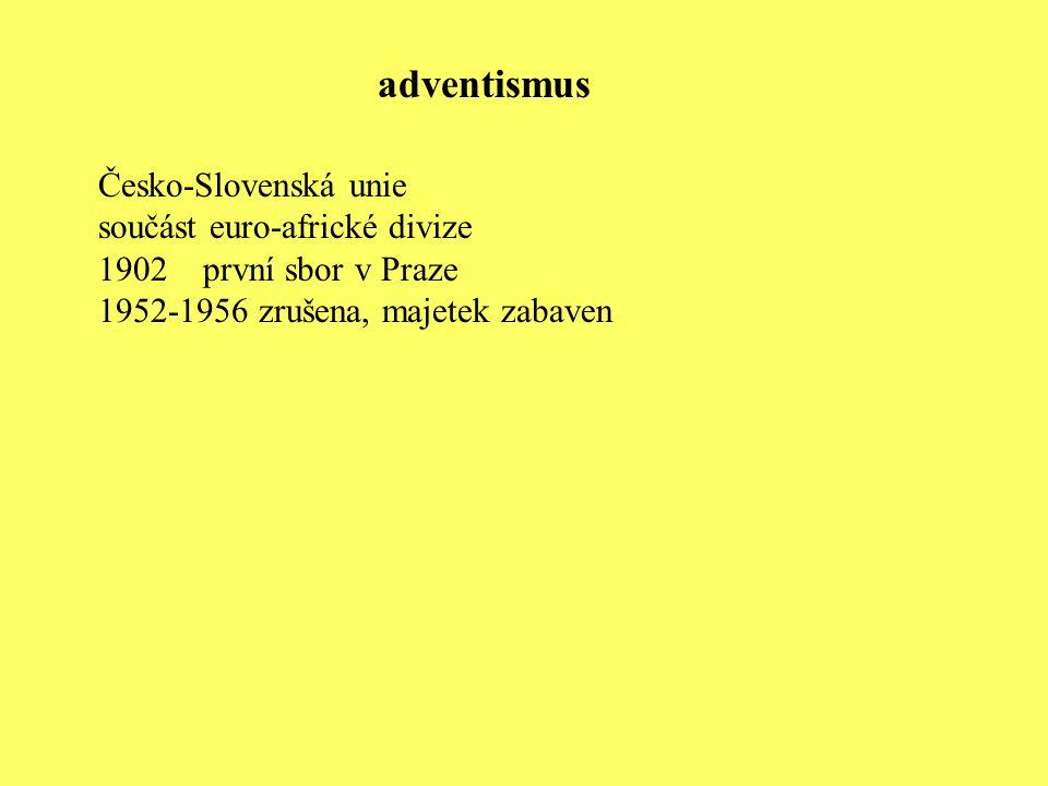 Česko-Slovenská unie součást euro-africké divize 1902 první sbor v Praze 1952-1956 zrušena, majetek zabaven adventismus