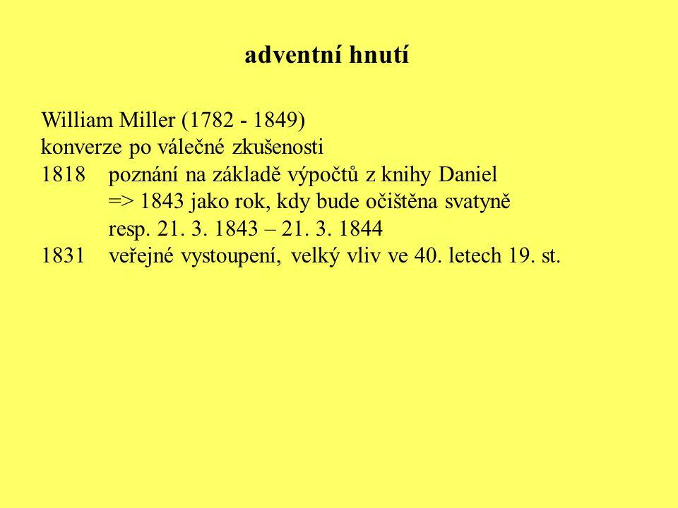 William Miller (1782 - 1849) konverze po válečné zkušenosti 1818poznání na základě výpočtů z knihy Daniel => 1843 jako rok, kdy bude očištěna svatyně