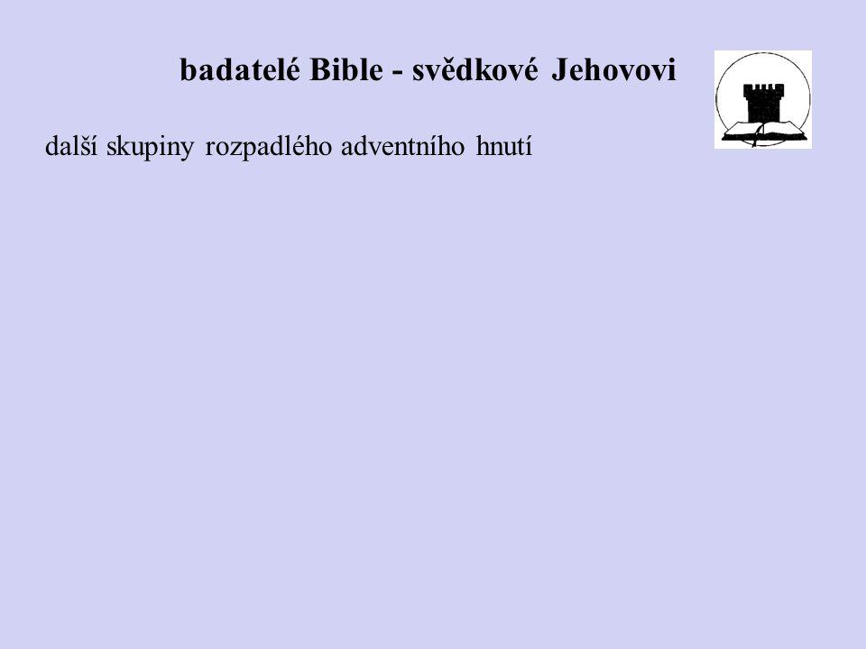 další skupiny rozpadlého adventního hnutí badatelé Bible - svědkové Jehovovi