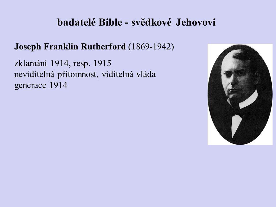 Joseph Franklin Rutherford (1869-1942) zklamání 1914, resp. 1915 neviditelná přítomnost, viditelná vláda generace 1914 badatelé Bible - svědkové Jehov