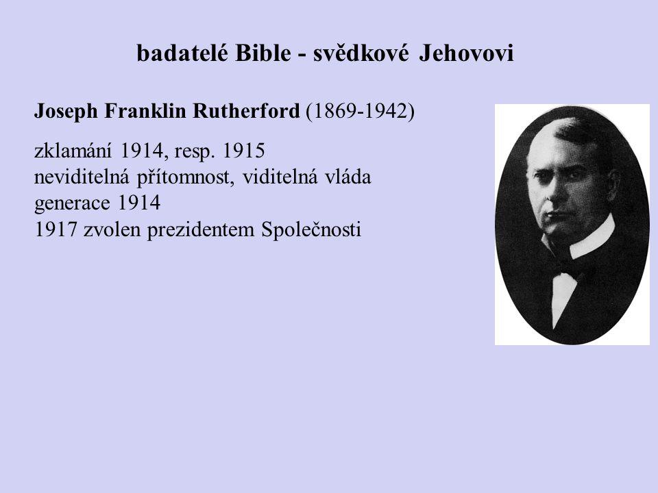 Joseph Franklin Rutherford (1869-1942) zklamání 1914, resp. 1915 neviditelná přítomnost, viditelná vláda generace 1914 1917 zvolen prezidentem Společn
