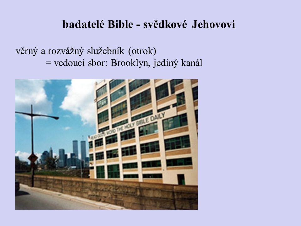 věrný a rozvážný služebník (otrok) = vedoucí sbor: Brooklyn, jediný kanál badatelé Bible - svědkové Jehovovi