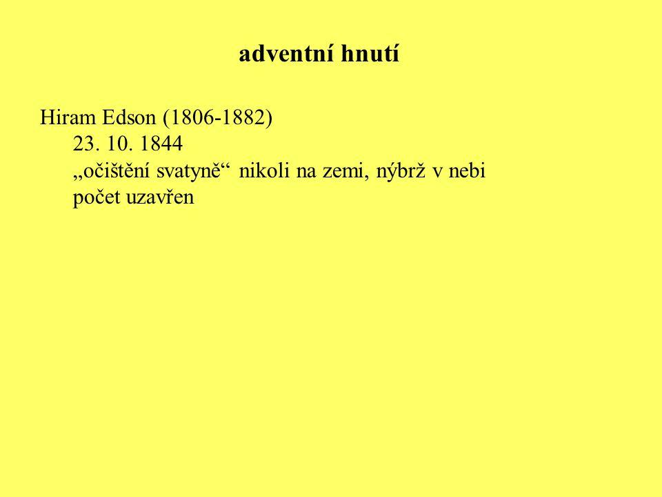 """Hiram Edson (1806-1882) 23. 10. 1844 """"očištění svatyně"""" nikoli na zemi, nýbrž v nebi počet uzavřen adventní hnutí"""
