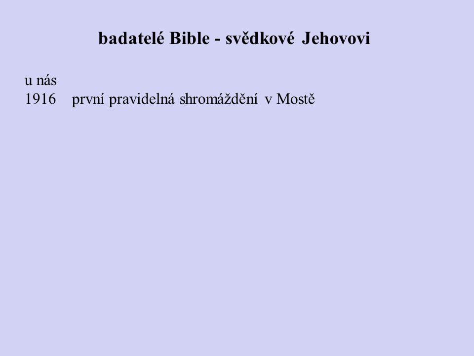 u nás 1916 první pravidelná shromáždění v Mostě badatelé Bible - svědkové Jehovovi