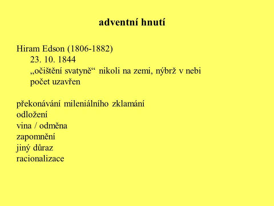 """Hiram Edson (1806-1882) 23. 10. 1844 """"očištění svatyně"""" nikoli na zemi, nýbrž v nebi počet uzavřen překonávání mileniálního zklamání odložení vina / o"""