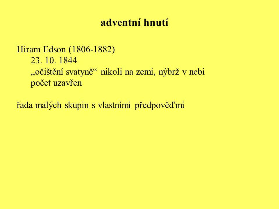 """Hiram Edson (1806-1882) 23. 10. 1844 """"očištění svatyně"""" nikoli na zemi, nýbrž v nebi počet uzavřen řada malých skupin s vlastními předpověďmi adventní"""