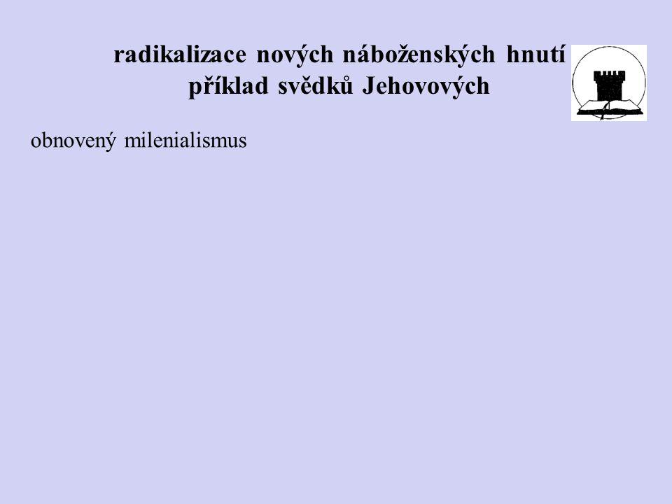 obnovený milenialismus radikalizace nových náboženských hnutí příklad svědků Jehovových