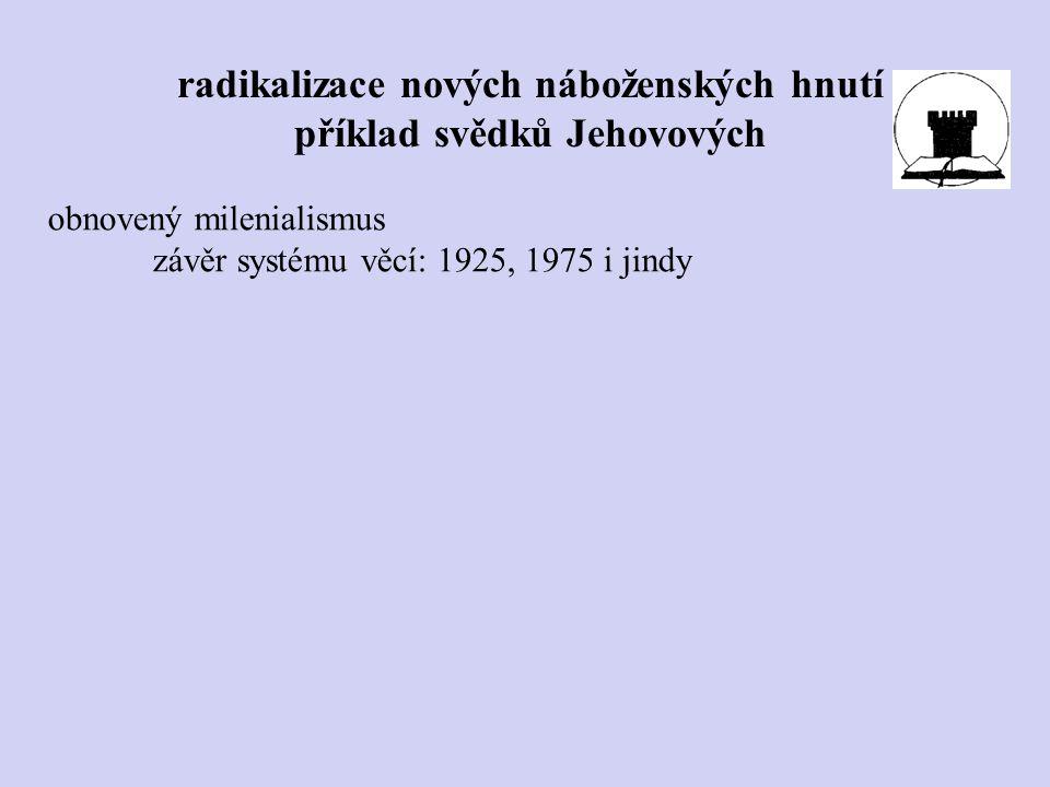 obnovený milenialismus závěr systému věcí: 1925, 1975 i jindy radikalizace nových náboženských hnutí příklad svědků Jehovových
