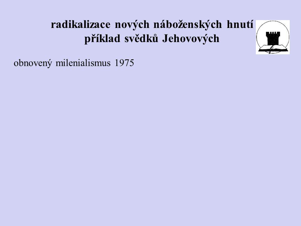 obnovený milenialismus 1975 radikalizace nových náboženských hnutí příklad svědků Jehovových
