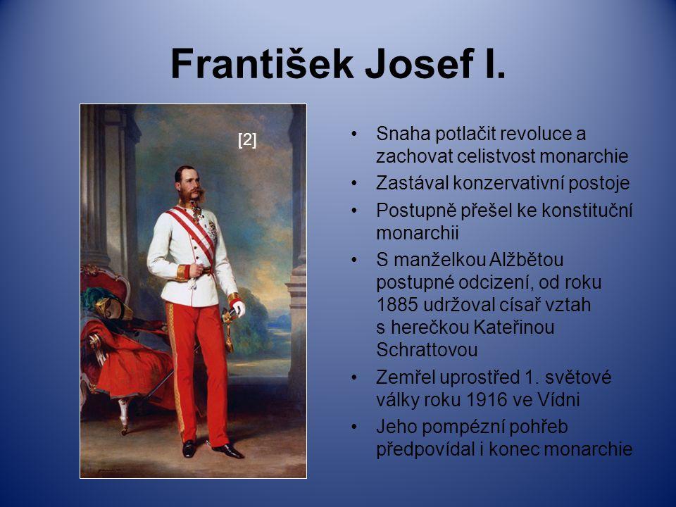 František Josef I. Snaha potlačit revoluce a zachovat celistvost monarchie Zastával konzervativní postoje Postupně přešel ke konstituční monarchii S m