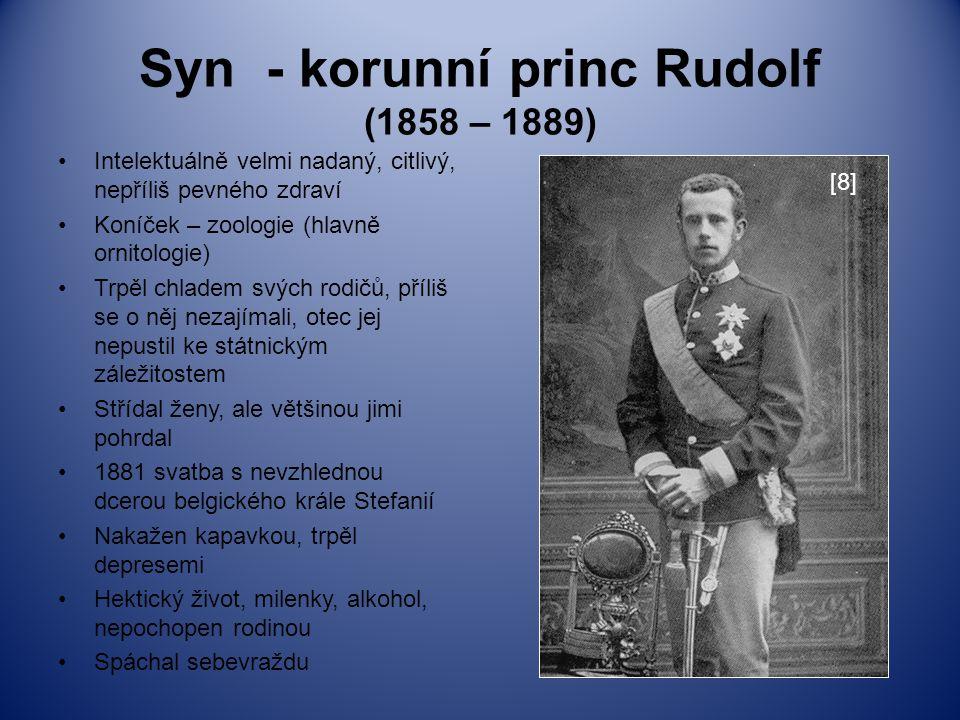 Syn - korunní princ Rudolf (1858 – 1889) Intelektuálně velmi nadaný, citlivý, nepříliš pevného zdraví Koníček – zoologie (hlavně ornitologie) Trpěl ch