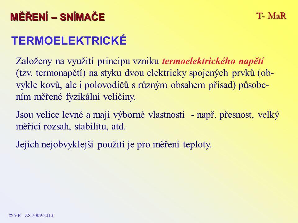 T- MaR MĚŘENÍ – SNÍMAČE © VR - ZS 2009/2010 TERMOELEKTRICKÉ Založeny na využití principu vzniku termoelektrického napětí (tzv.
