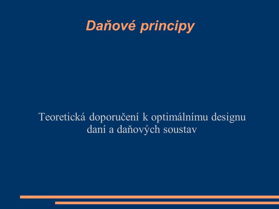 Daňové principy Teoretická doporučení k optimálnímu designu daní a daňových soustav