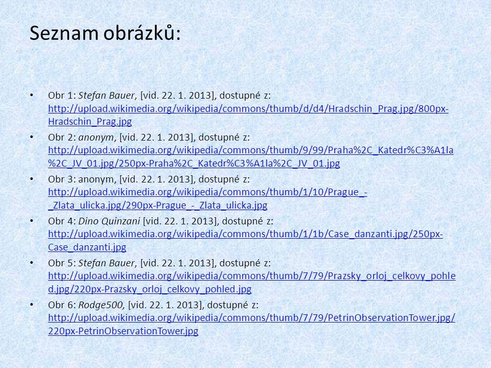 Seznam obrázků: Obr 1: Stefan Bauer, [vid. 22. 1. 2013], dostupné z: http://upload.wikimedia.org/wikipedia/commons/thumb/d/d4/Hradschin_Prag.jpg/800px