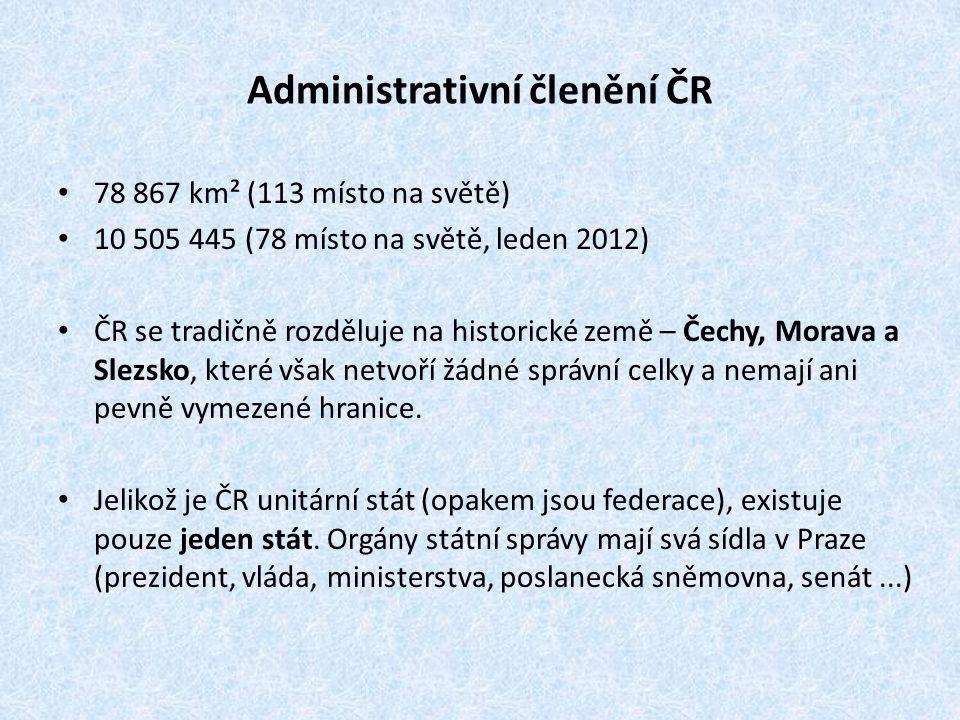 Administrativní členění ČR 78 867 km² (113 místo na světě) 10 505 445 (78 místo na světě, leden 2012) ČR se tradičně rozděluje na historické země – Če